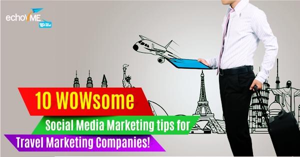 10 WOWsome Social Media Marketing Tips for Travel Marketing Companies