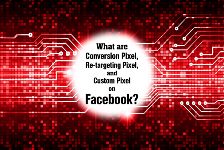 What are Conversion Pixel, Re-targeting Pixel, and Custom Pixel in Facebook?