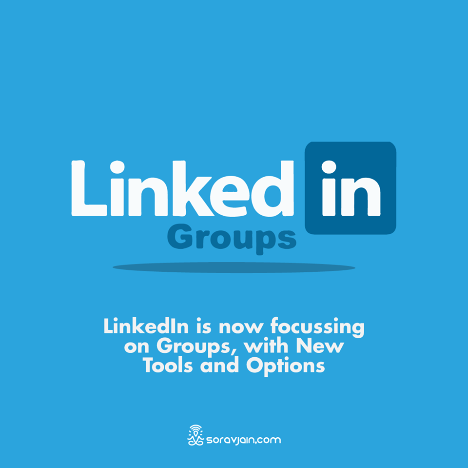 LinkedIn is now focusing on Groups, with New Tools and Options