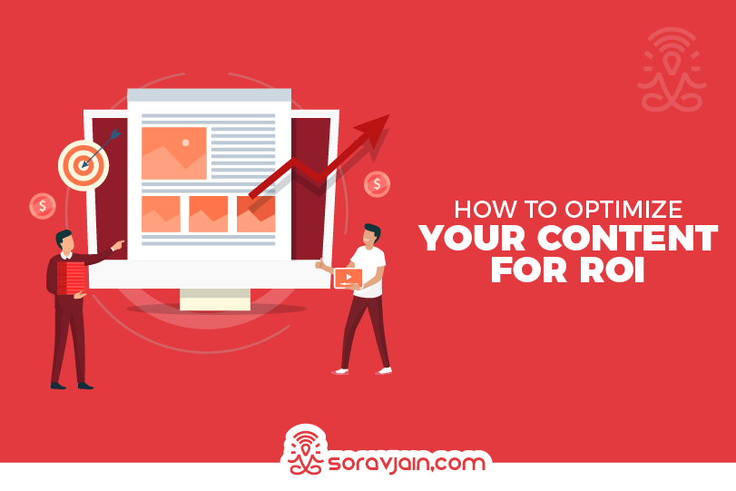 Content Optimization: How To Optimize Your Content For ROI
